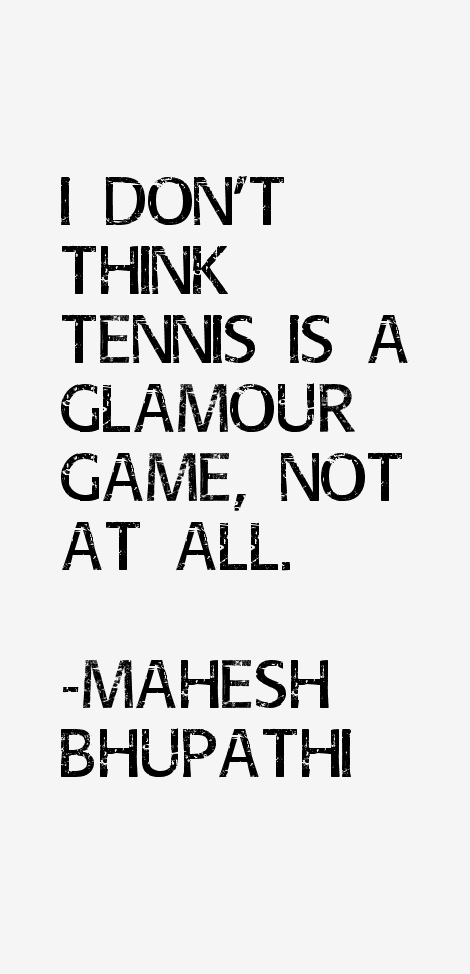 Mahesh Bhupathi Quotes