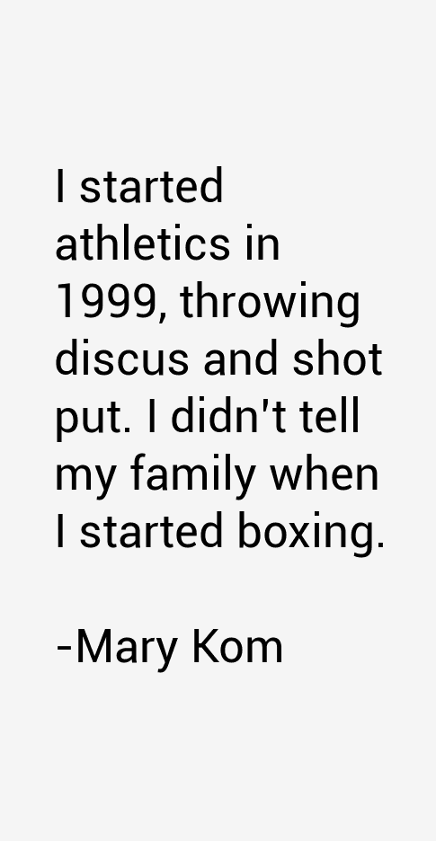 ... discus and shot put. I didn't tell my family when I started boxing