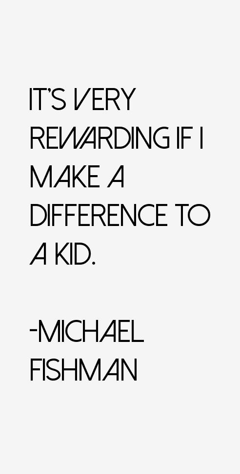 Michael Fishman Quotes