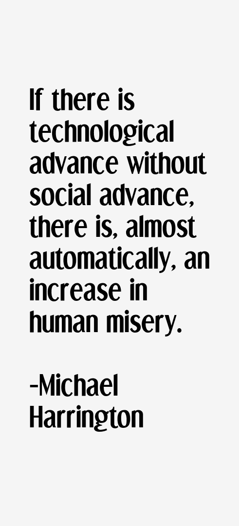 if there is technological advance without social advance there is almost automatically an increase i