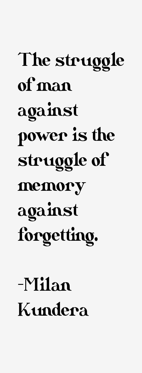 "Milan Kundera Quotes Memory And Forgetting Milan Kundera Quotes · """