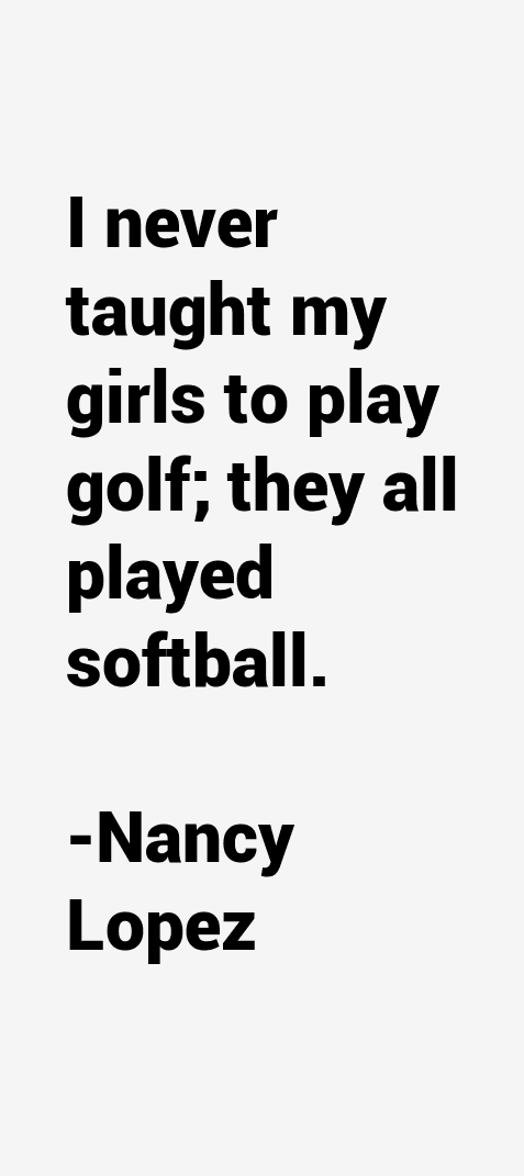 Nancy Lopez Quotes
