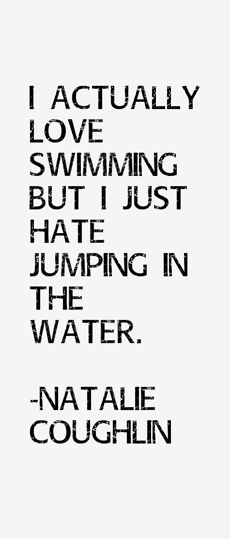 Quotes About Love N Hate : Natalie Coughlin Quotes & Sayings