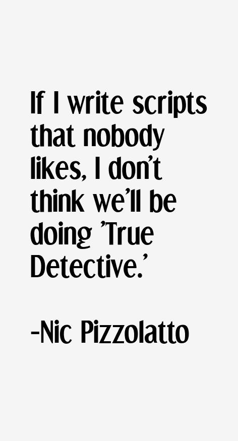 Nic Pizzolatto Quotes