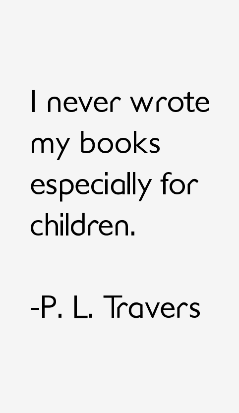 P. L. Travers Quotes