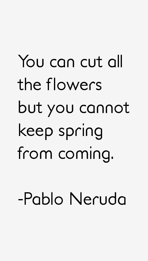 Quotes About Love Pablo Neruda : Pablo Neruda Quotes & Sayings