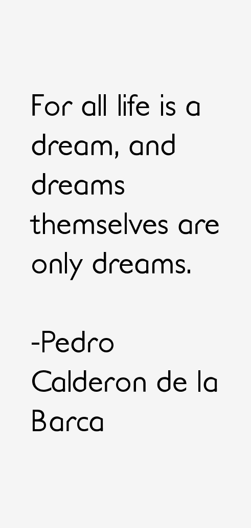 pedro calderon de la barca life is a dream A product of the golden age of spanish drama, life is a dream (la vida es sueño) is the masterpiece of pedro calderón de la barca (1600-1681), a contemporary of lope de vega and one of spain's greatest literary figures.