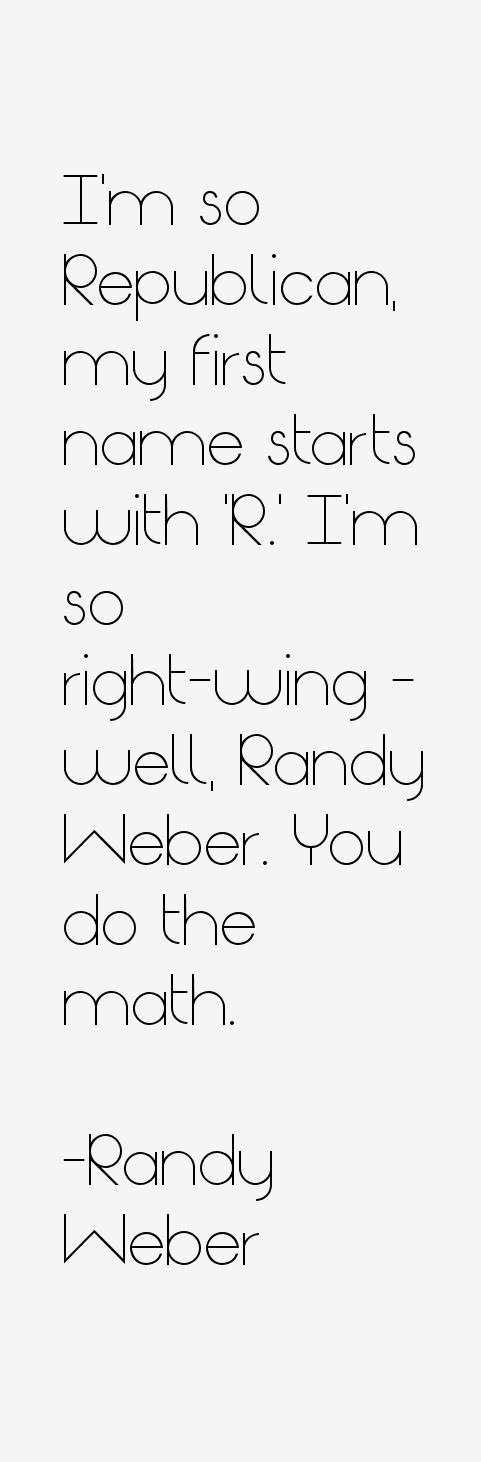 Randy Weber Quotes