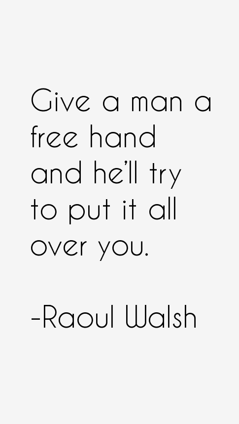 Raoul Walsh Quotes
