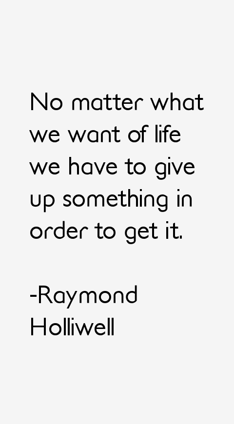 Raymond Holliwell Quotes