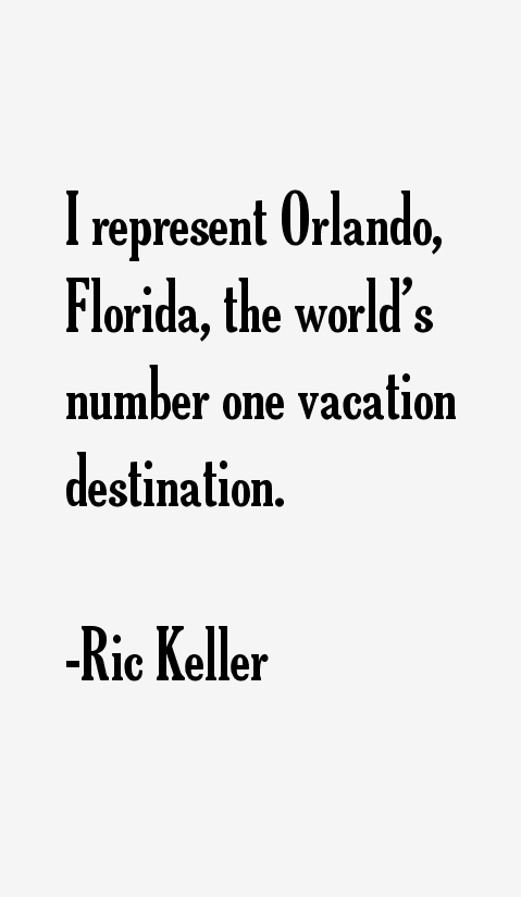 Ric keller quotes sayings for Number one travel destination