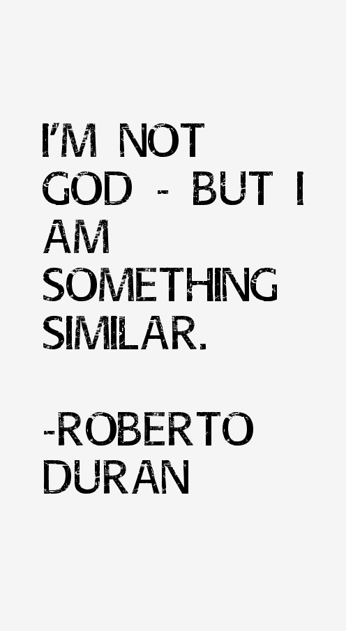Image result for Roberto Duran quotes