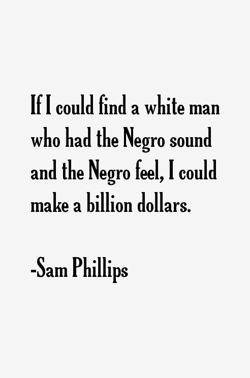 Sam Phillips Quotes