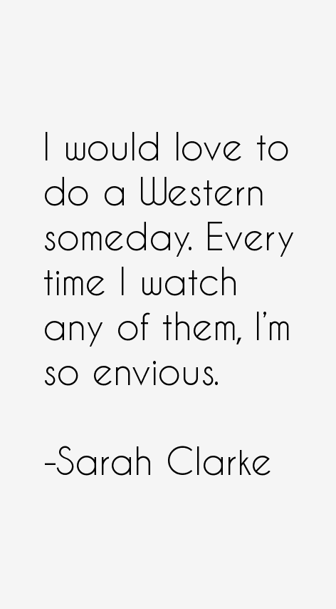 Sarah Clarke Quotes