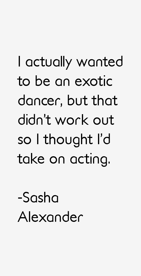 Sasha Alexander Quotes