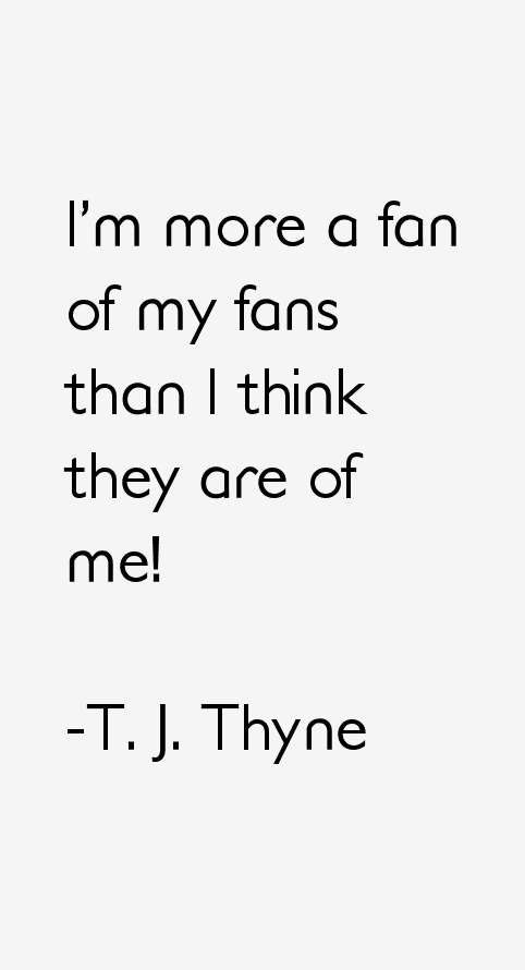 T. J. Thyne Quotes