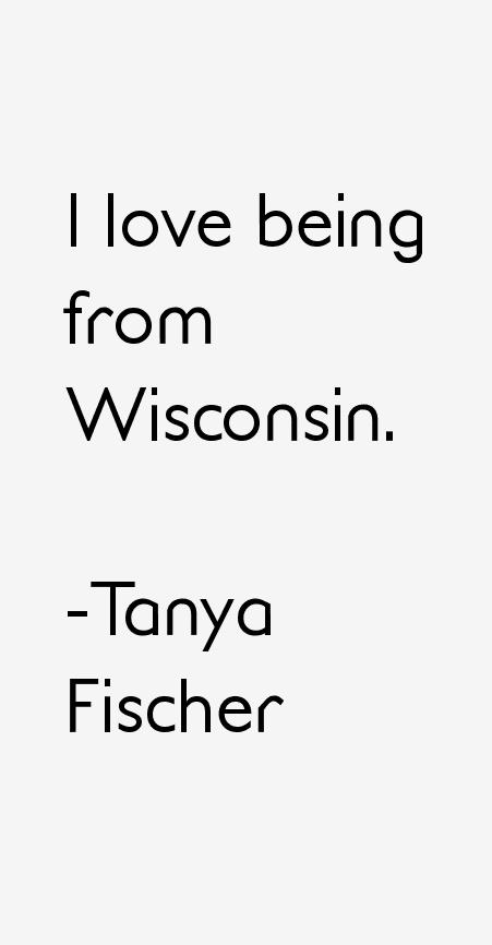 Tanya Fischer Quotes