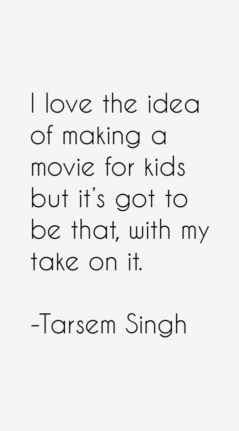 Tarsem Singh Quotes
