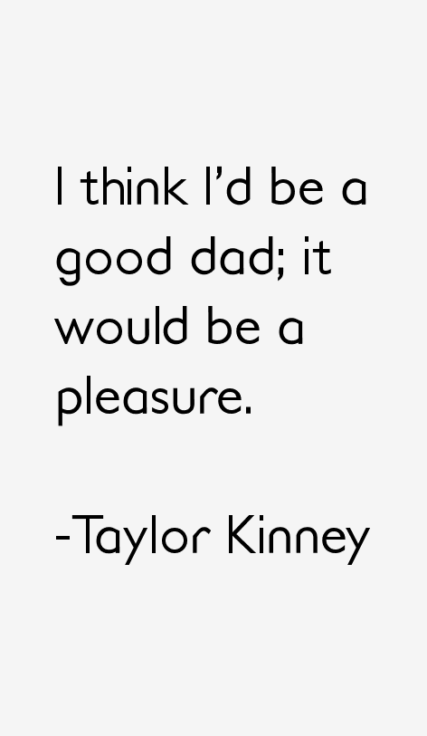 Taylor Kinney Quotes