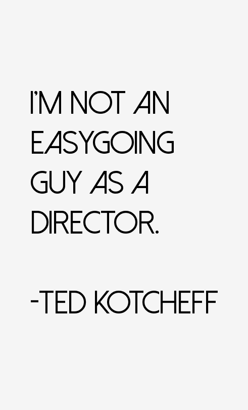 Ted Kotcheff Quotes