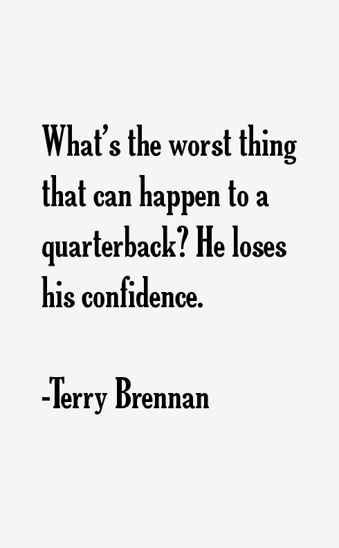 Terry Brennan Quotes