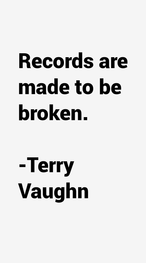 Terry Vaughn Quotes