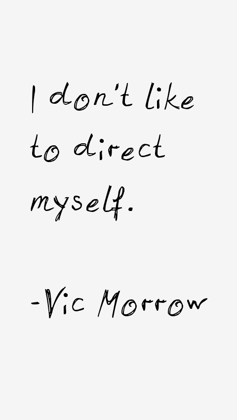 Vic Morrow Quotes