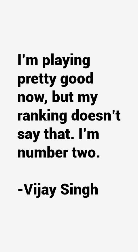 Vijay Singh Quotes