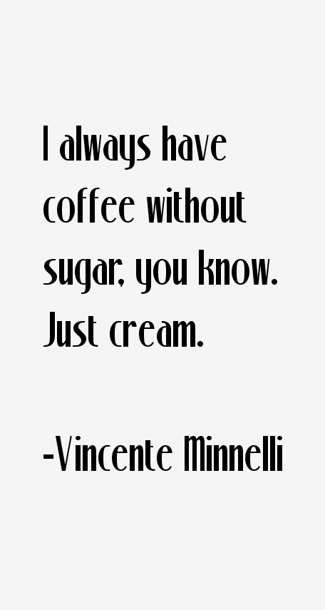 Vincente Minnelli Quotes