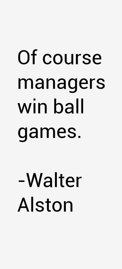 Walter Alston Quotes