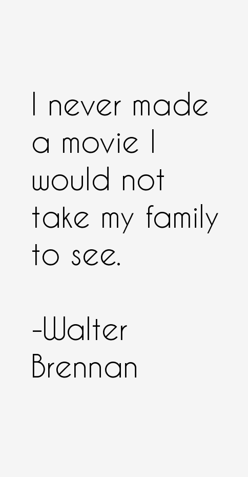 Walter Brennan Quotes