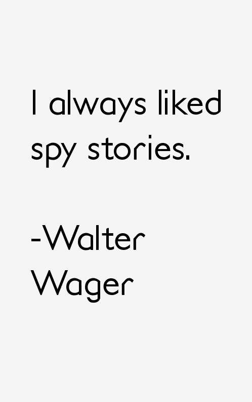 Walter Wager Quotes
