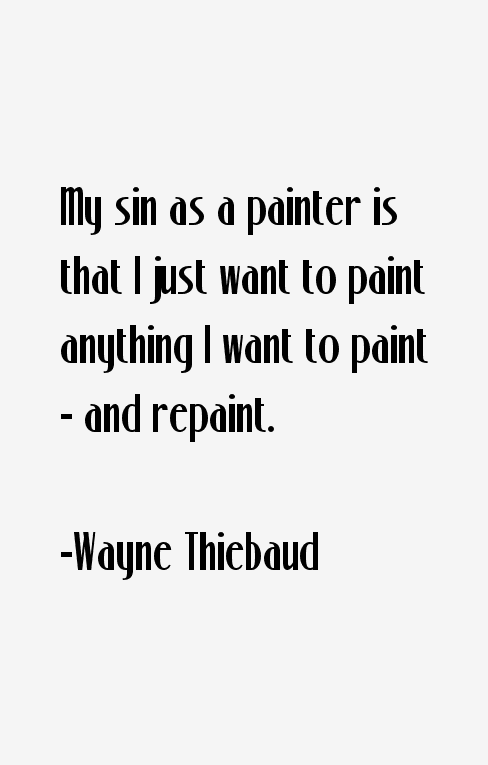Wayne Thiebaud Quotes