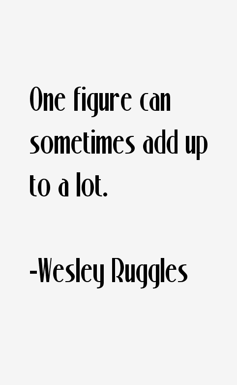 Wesley Ruggles Quotes