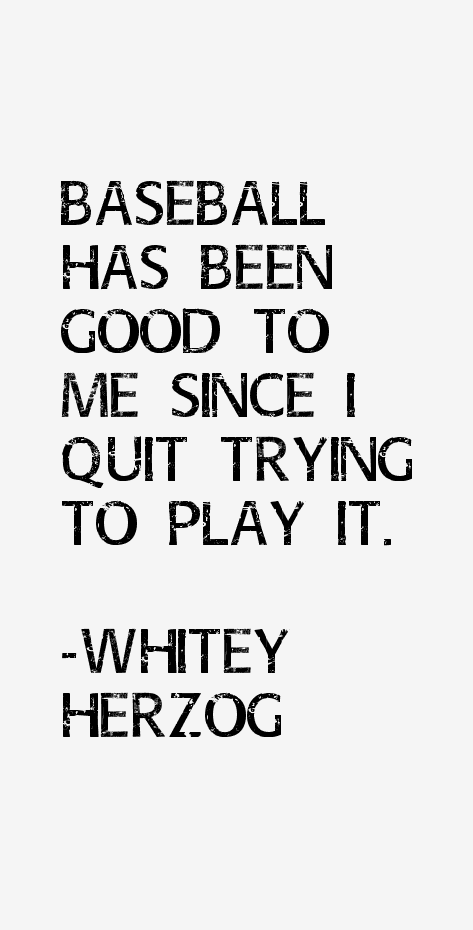 Whitey Herzog Quotes