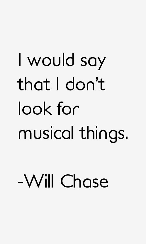 Will Chase Quotes
