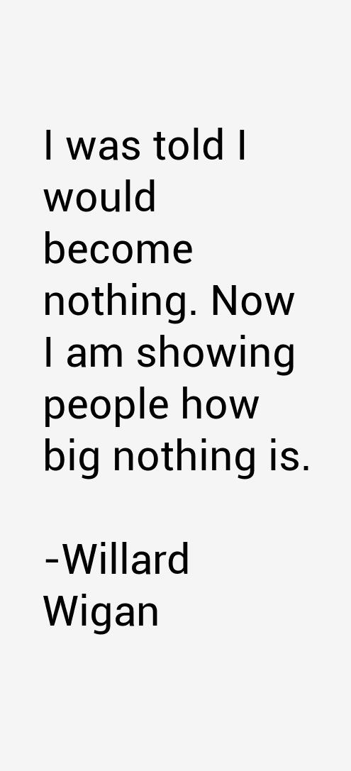 Willard Wigan Quotes