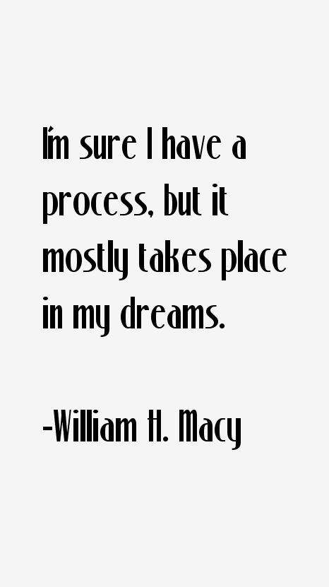 William Macy Quotes William h Macy Quotes