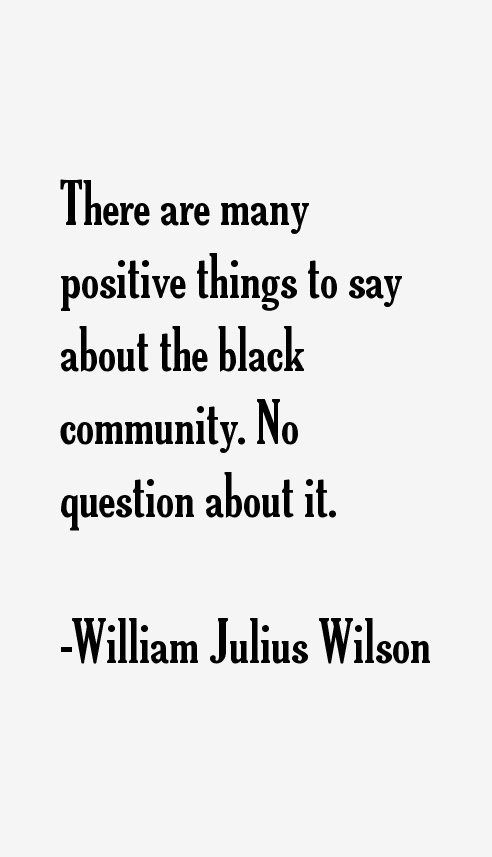 william julius wilson Wilson, william julius 2011 the declining significance of race: revisited & revised daedalus 1402: 55-69 published version doi:101162/daed_a_00077.