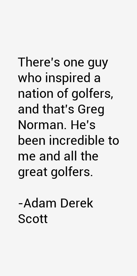 Adam Derek Scott Quotes