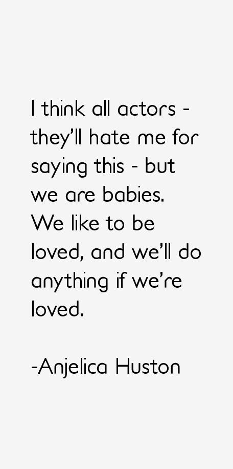 Anjelica Huston Quotes