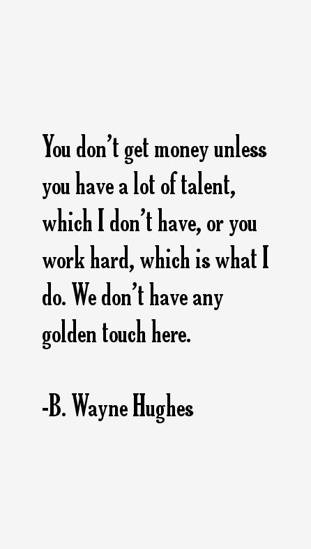 B. Wayne Hughes Quotes