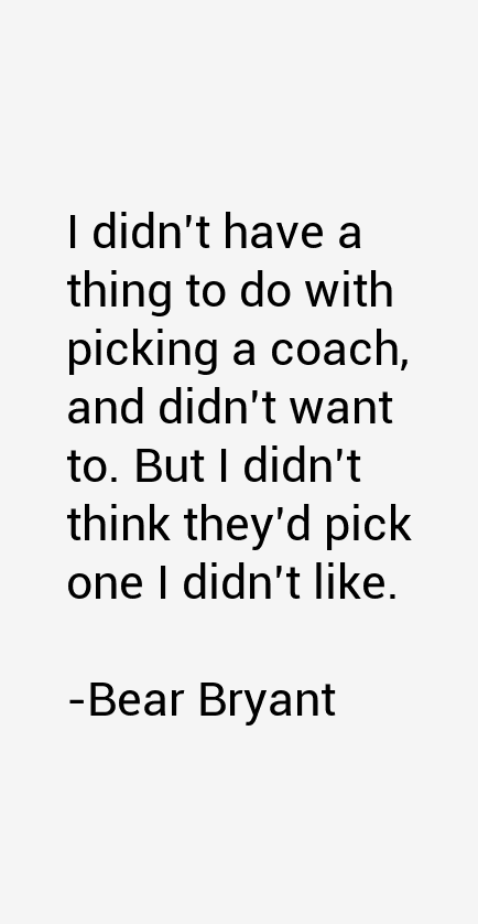 Bear Bryant Quotes