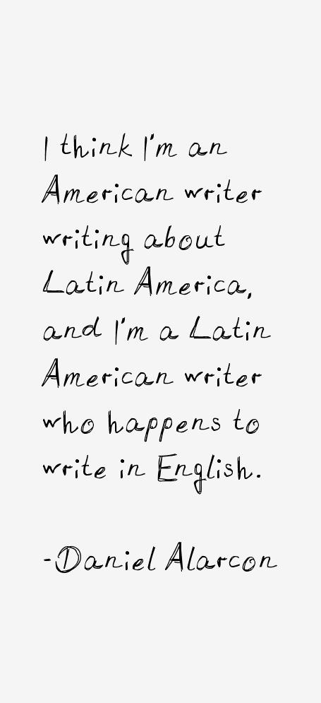 Daniel Alarcon Quotes