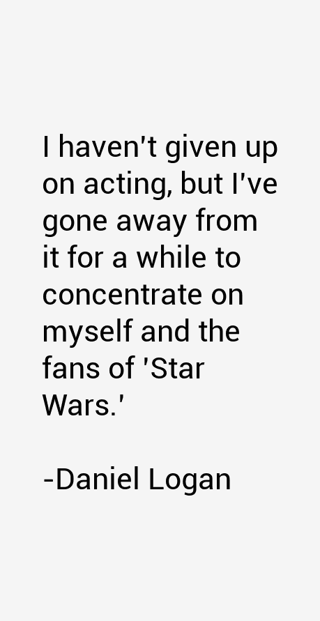 Daniel Logan Quotes