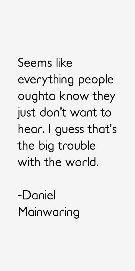 Daniel Mainwaring Quotes