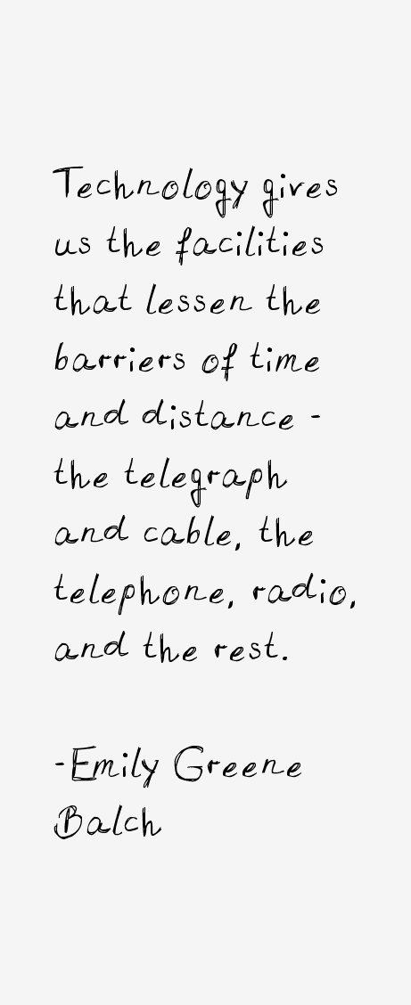 the life and times of emily greene balch Technology gives us the facilities that lessen the barriers of time and distance -  the telegraph  emily greene balch quotes from brainyquotecom  biography.