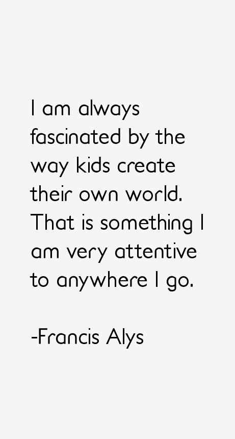 Francis Alys Quotes