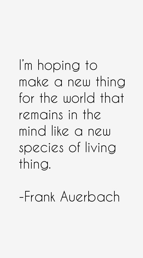 Frank Auerbach Quotes