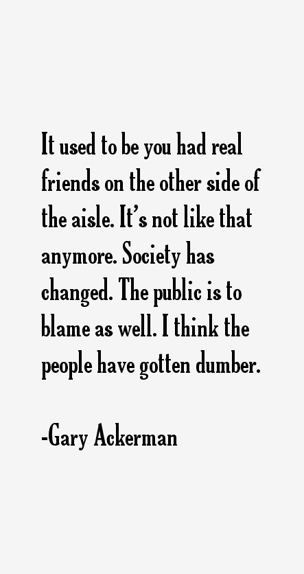 Gary Ackerman Quotes